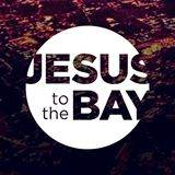 Jesus to the Bay